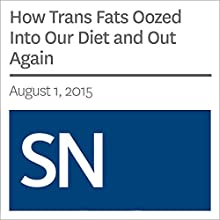 How Trans Fats Oozed Into Our Diet and Out Again Other by Bethany Brookshire Narrated by Mark Moran