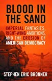 img - for Blood in the Sand: Imperial Fantasies, Right-wing Ambitions, and the Erosion of American Democracy by Stephen Eric Bronner (2005-09-30) book / textbook / text book