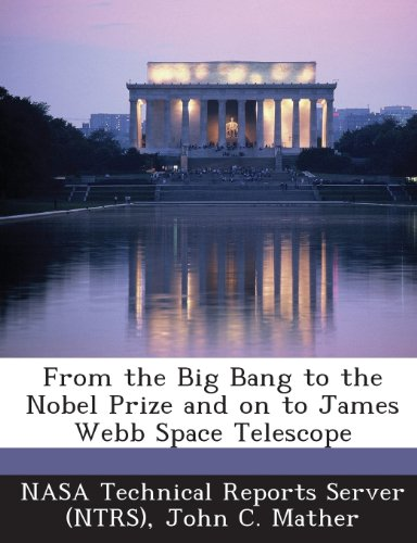 From The Big Bang To The Nobel Prize And On To James Webb Space Telescope