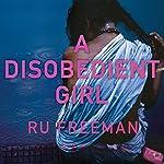 A Disobedient Girl: A Novel | Ru Freeman