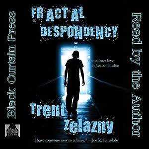 Fractal Despondency | [Trent Zelazny]