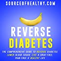 Reverse Diabetes: The Comprehensive Guide to Reverse Diabetes, Lower Blood Sugar, Live a Drug-Free, Pain-Free & Healthy Life Audiobook by  Source of Healthy Narrated by Jackson Whitt