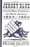 Jersey Blue: Civil War Politics in New Jersey, 1854-1865