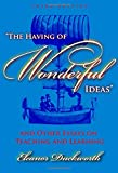 The Having of Wonderful Ideas: And Other Essays on Teaching and Learning