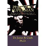 Platonic Superman ~ Dr. James B. Clark Ph.D