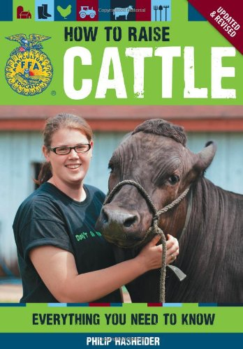 How to Raise Cattle: Everything You Need to Know, Updated & Revised (Ffa Guide)