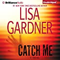 Catch Me: A Novel (       UNABRIDGED) by Lisa Gardner Narrated by Kirsten Potter
