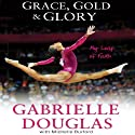 Grace, Gold and Glory: My Leap of Faith Hörbuch von Gabrielle Douglas, Michelle Burford Gesprochen von: Haleakala Wilson