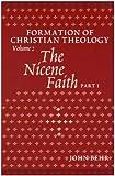 The Nicene Faith: Formation Of Christian Theology, Volume 2 (Pt. 1 & 2)
