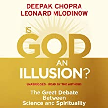 Is God an Illusion?: The Great Debate Between Science and Spirituality (       UNABRIDGED) by Deepak Chopra, Leonard Mlodinow Narrated by Deepak Chopra, Leonard Mlodinow