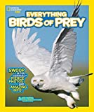 img - for National Geographic Kids Everything Birds of Prey: Swoop in for Seriously Fierce Photos and Amazing Info book / textbook / text book