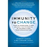 Immunity to Change: How to Overcome It and Unlock the Potential in Yourself and Your Organization (Leadership for the Common Good) ~ Robert Kegan