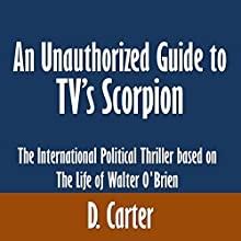 An Unauthorized Guide to TV's Scorpion: The International Political Thriller Based on the Life of Walter O'Brien (       UNABRIDGED) by D. Carter Narrated by Craig C. Hummel