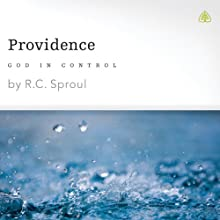 Providence: God in Control Speech by R. C. Sproul Narrated by R. C. Sproul