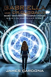 Gabriella and Dr. Duggan's Secret Dimensional Transport Machine (Book 1 of The NuGen Series)