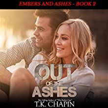 Out of the Ashes: A Contemporary Christian Romance: Embers and Ashes Book 2 (       UNABRIDGED) by T.K. Chapin Narrated by Chris Abell