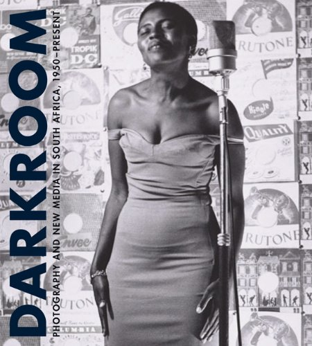 Darkroom: Photography and New Media in South Africa, 1950...