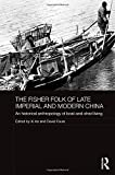 img - for The Fisher Folk of Late Imperial and Modern China: An Historical Anthropology of Boat-and-Shed Living (The Historical Anthropology of Chinese Society Series) book / textbook / text book