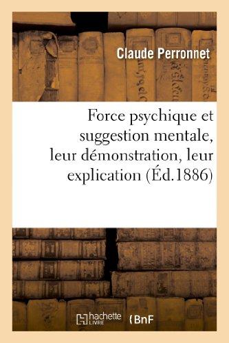 Force Psychique Et Suggestion Mentale, Leur Demonstration, Leur Explication, Leurs Applications (Sciences) (French Edition)