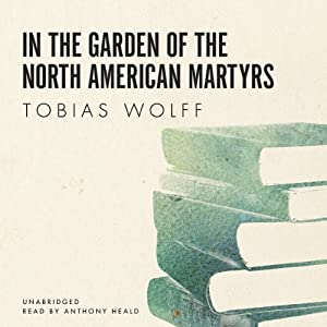 In the Garden of the North American Martyrs | [Tobias Wolff]