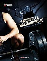 La nouvelle haltérophilie : Guide pratique et usages multiples
