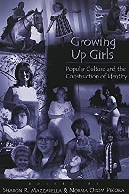 Growing Up Girls: Popular Culture and the Construction of Identity (2002-07-29)