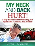 My Neck and Back Hurt! A Step-by-Step Guide to Protecting Your Rights After a Louisiana Auto Accident
