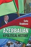 Azerbaijan: A Political History by Bolukbasi, Suha (2013) Paperback