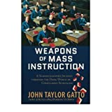 [WEAPONS OF MASS INSTRUCTION] by (Author)Gatto, John Taylor on May-05-10