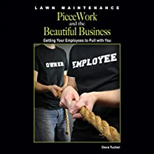 Lawn Maintenance Piecework and the Beautiful Business: Getting Your Employees to Pull With You (       UNABRIDGED) by Dave Tucker Narrated by Morris Hull