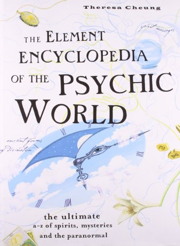 Element Encyclopedia of the Psychic World: The Ultimate A-Z of Spirits, Mysteries and the Paranormal
