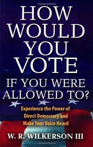 How Would You Vote If You Were Allowed To?: Experience the Power of Direct Democracy and Make Your Voice Heard