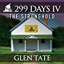 The Stronghold: 299 Days, Book 4 Audiobook by Glen Tate Narrated by Kevin Pierce