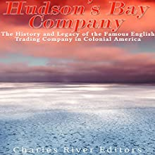 The Hudson's Bay Company: The History and Legacy of the Famous English Trading Company in Colonial America Audiobook by  Charles River Editors Narrated by Scott Clem