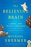 The Believing Brain: From Ghosts and Gods to Politics and Conspiracies---How We Construct Beliefs and Reinforce Them as Truths by Shermer, Michael unknown Edition [Hardcover(2011)]
