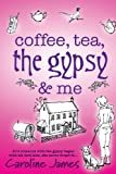 Caroline James Coffee, Tea, The Gypsy & Me by Caroline James