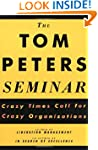 The Tom Peters Seminar: Crazy Times C...