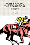 img - for HORSE RACING THE STATISTICAL ROUTE book / textbook / text book