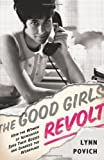 The Good Girls Revolt: How the Women of Newsweek Sued their Bosses and Changed the Workplace [Hardcover] [2012] (Author) Lynn Povich