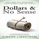 Dollars & No Sense: Why Are You Spending Your Money Like an Idiot? | Simeon Lindstrom