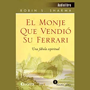 El Monje que Vendió su Ferrari: Una Fábula Espiritual [The Monk Who Sold His Ferrari] | [Robin S. Sharma]