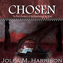 Chosen: The First Chronicle of the Guardians of the Word Audiobook by Jolea M. Harrison Narrated by Keith McCarthy
