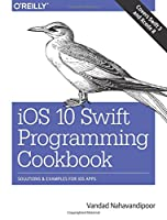 iOS 10 Swift Programming Cookbook: Solutions and Examples for iOS Apps Front Cover