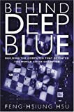 Behind Deep Blue: Building the Computer that Defeated the World Chess Champion by Feng-Hsiung Hsu