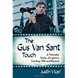 The Gus Van Sant Touch: A Thematic Study--Drugstore Cowboy, Milk and Beyond ~ Justin Vicari