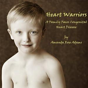 Heart Warriors: A Family Faces Congenital Heart Disease   [Amanda Rose Adams]