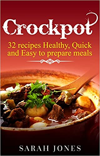 Crockpot recipes: 32 Crockpot Recipes Healthy, Quick and Easy to Prepare Meals (Crockpot recipes, Slow cooker, recipes, slow cooker recipes, Crockpot cookbook, easy recipes Book 1)