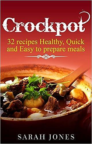 Crockpot recipes: 32 Crockpot Recipes Healthy, Quick and Easy to Prepare Meals (Crockpot recipes, Slow cooker, recipes, slow cooker recipes, Crockpot cookbook, easy recipes Book 1)