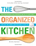 The Organized Kitchen: Keep Your Kitchen Clean, Organized, and Full of Good Foodand Save Time, Money, (and Your Sanity) Every Day! Reviews