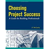 Choosing Project Success - A Guide for Building Professionals ~ J. F. McCarthy